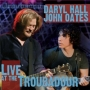 Daryl Hall & John Oates -- Live at the Troubadour (2CD + DVD)